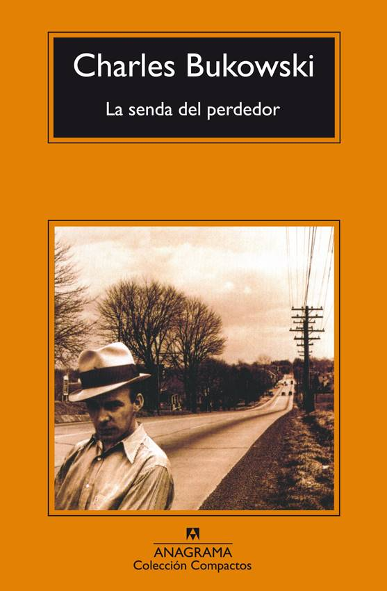 La senda del perdedor, novela de Charles Bukowski, publicada por Anagrama