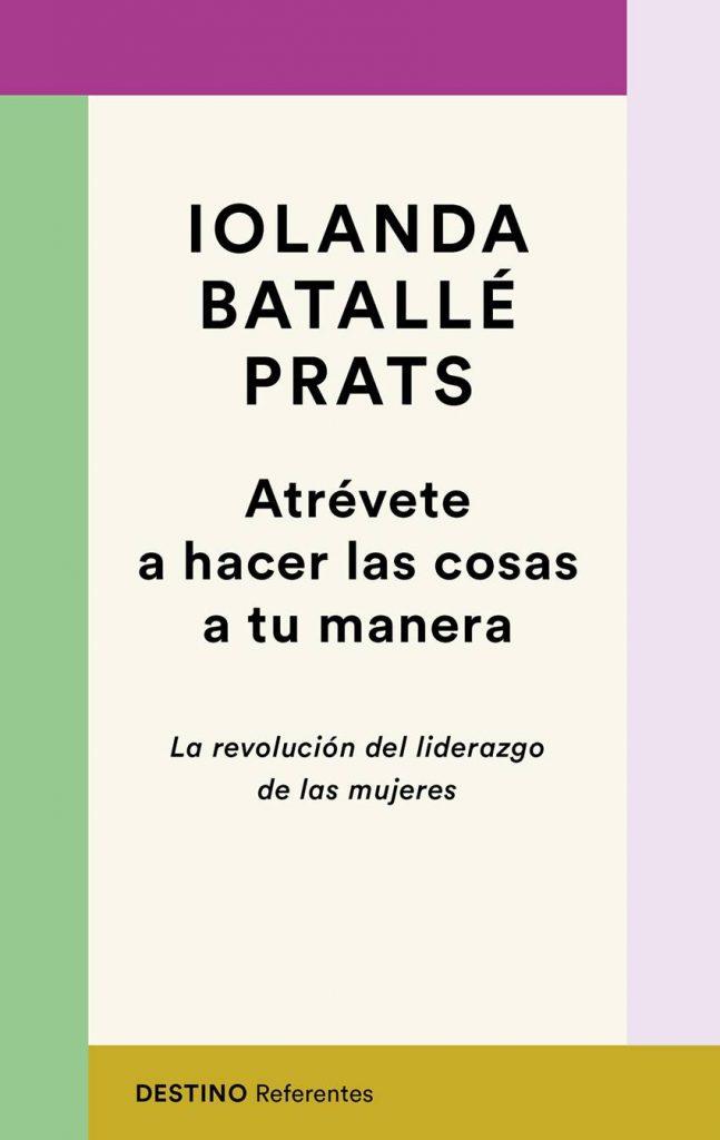 Atrévete a hacer las cosas a tu manera, de Iolanda Batallé.