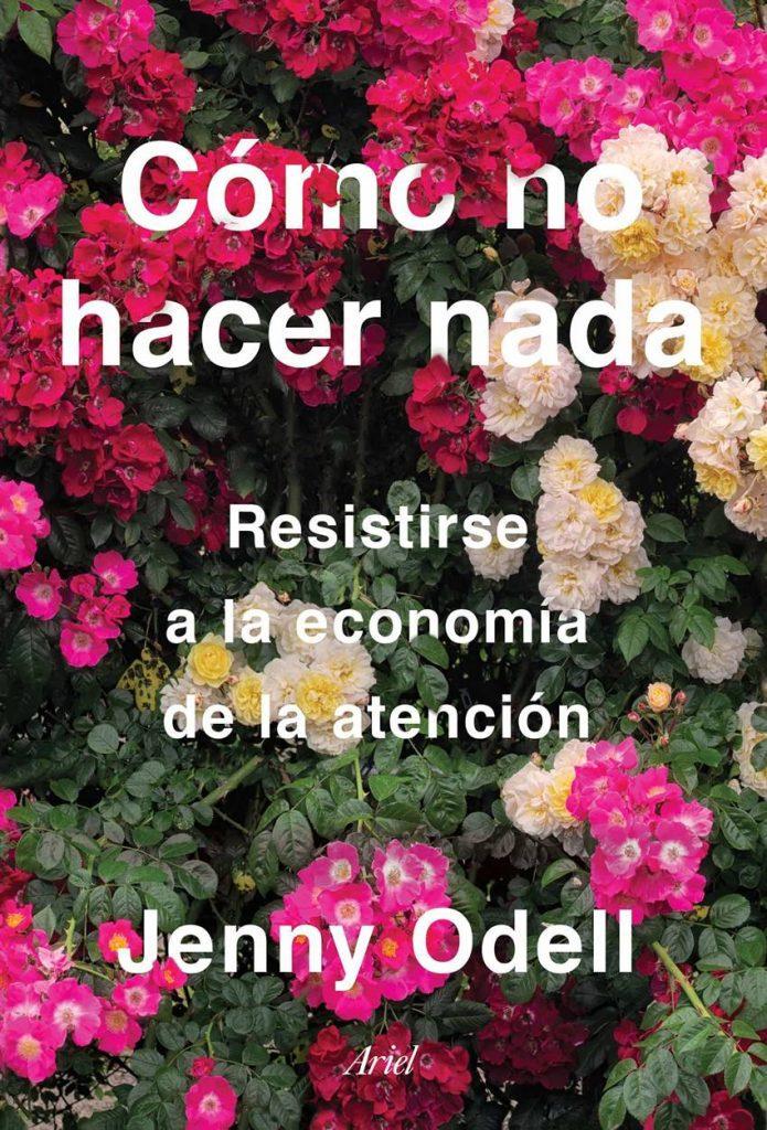 Cómo no hacer nada. Resistirse a la economía de la atención, de Jenny Odell.