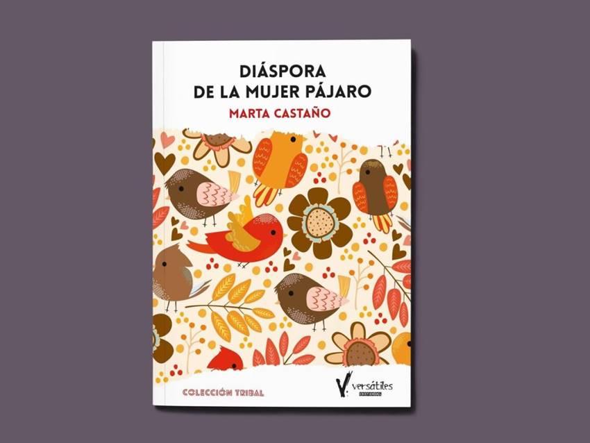 Diáspora de la mujer pájaro de Marta Castaño, Versátiles Editorial.